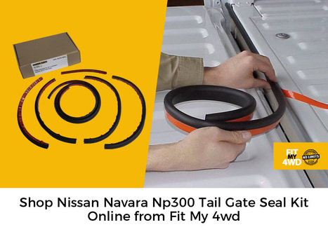 Shop Nissan Navara Np300 Tail Gate Seal Kit Online from Fit My 4wd