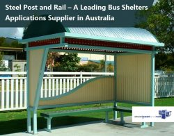 Steel Post and Rail – A Leading Bus Shelters Applications Supplier in Australia