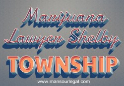 Marijuana Lawyer Shelby Township
